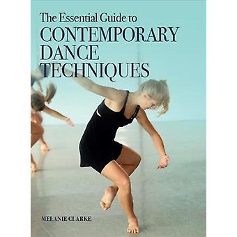 Essential Guide to Contemporary Dance Techniques by Melanie Clarke
