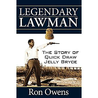 Legendary Lawman - The Story of Quick Draw Jelly Bryce by Ron Owens -