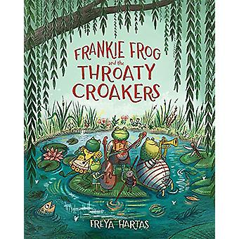 Frankie Frog and the Throaty Croakers by Freya Hartas - 9780807525432