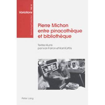 Pierre Michon Entre Pinacotheque Et Bibliotheque - Textes Reunis Par I