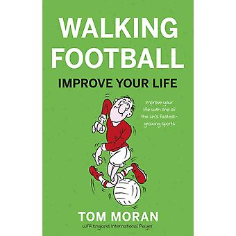 Walking Football  Improve Your Life by Tom Moran