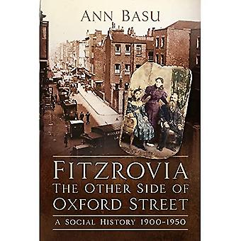 Fitzrovia, The Other Side of Oxford Street: A Social History 1900-1950