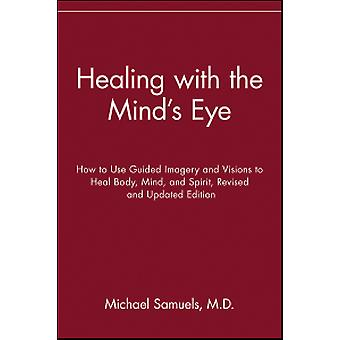 Healing with the Mind's Eye - How to Use Guided Imagery and Visions to
