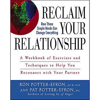 Reclaim Your Relationship - A Workbook of Exercises and Techniques to