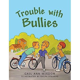 Trouble with Bullies by Gail Ann Wisdom - 9781490800264 Book
