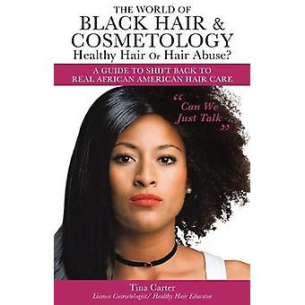 The World of Black Hair & Cosmetology Healthy Hair or Hair Abuse?