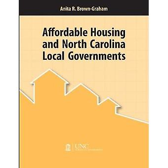 Affordable Housing and North Carolina Local Governments by Anita R. B