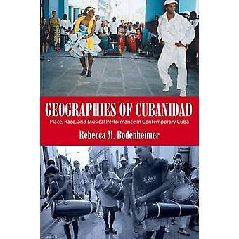 Geographies of Cubanidad - Place - Race - and Musical Performance in C