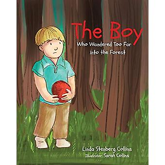 The Boy Who Wandered Too Far into the Forest by Linda Stenberg Collin