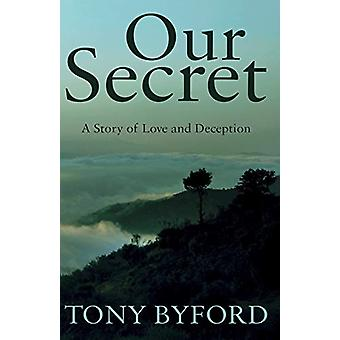Our Secret - A Story of Love and Deception by Tony Byford - 9781785891