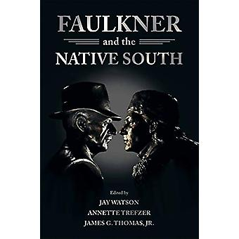 Faulkner and the Native South by Jay Watson - 9781496818096 Book