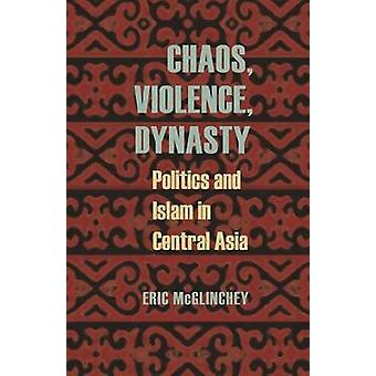 Chaos Violence Dynasty by Eric McGlinchey