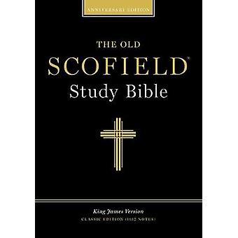 Old Scofield Study BibleKJVClassic by Edited by C I Scofield & Edited by Henry G Weston & Edited by James M Gray & Edited by William J Erdman