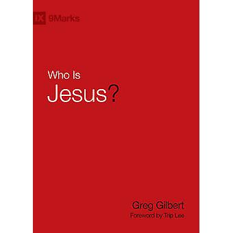 Who Is Jesus by Greg Gilbert