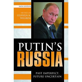 Putins Venäjä ohi epätäydellisen tulevaisuuden epävarma muokkaamalla Stephen K Wegren