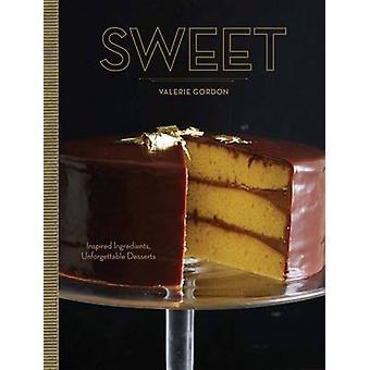 Sweet  Inspired Ingredients Unforgettable Desserts by Valerie Gordon