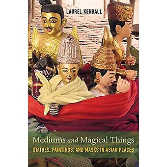 Mediums and Magical Things by Laurel Kendall