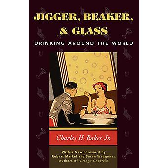 Jigger Beaker and Glass Drinking Around the World by Baker & Charles H. & Jr.