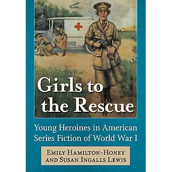 Girls to the Rescue  Young Heroines in American Series Fiction of World War I by Emily Hamilton honey & Susan Lewis