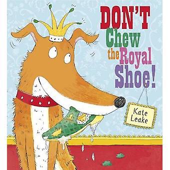 Don't Chew the Royal Shoe by Kate Leake - Kate Leake - 9781407139357