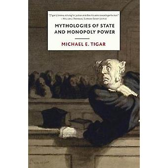 Mythologies of State and Monopoly Power by Mythologies of State and M