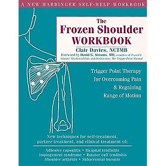 The Frozen Shoulder Workbook - Trigger Point Therapy for Overcoming Pa