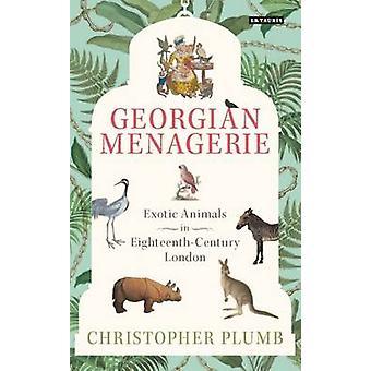 Der georgische Menagerie - exotische Tiere im Achtzehntjahrhundert London b