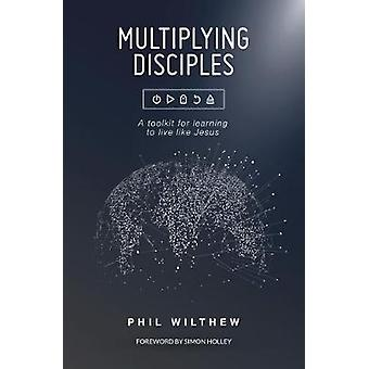 Multiplying Disciples - A toolkit for learning to live like Jesus by M