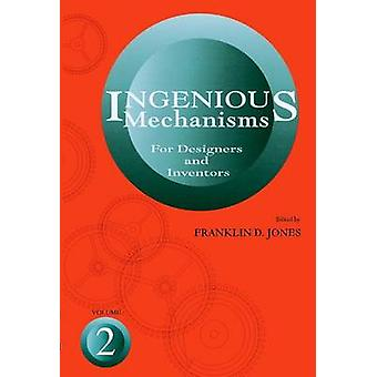 Ingenious Mechanisms for Designers and Inventors - v. 2 by F.D. Jones