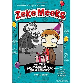 Zeke Meeks Vs il compleanno di grande Blah-Rific