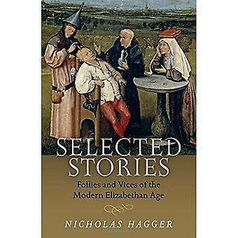 Geselecteerde verhalen: Follies en ondeugden van het moderne Elizabethaanse tijdperk