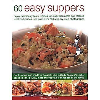 60 gemakkelijk Suppers: genieten van heerlijk smakelijke recepten voor midweek maaltijden en ontspannen weekendje gerechten, weergegeven in meer dan 280 stap voor stap foto's