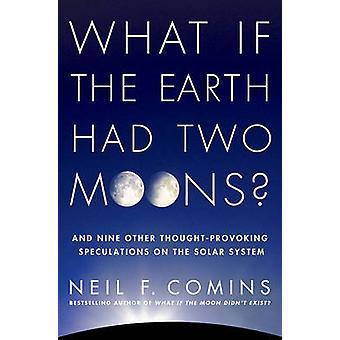 Hvad nu hvis jorden havde to måner og ni andre ThoughtProvoking spekulationer på solsystemet ved Comins & Neil F.