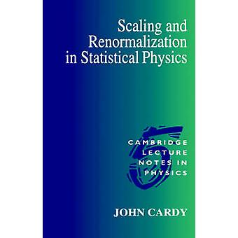 Scaling and Renormalization in Statistical Physics by John Cardy