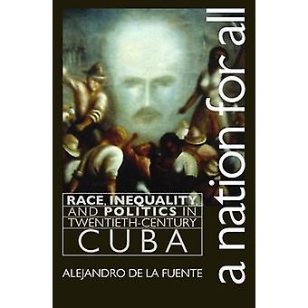A Nation for All Race Inequality and Politics in TwentiethCentury Cuba by de la Fuente & Alejandro
