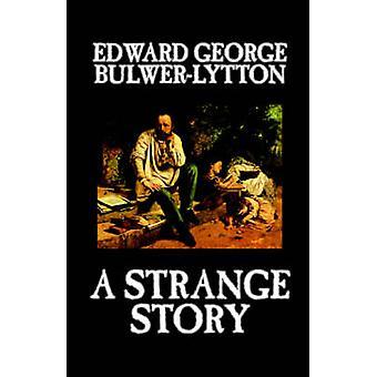 A Strange Story by Edward George Lytton BulwerLytton Fiction Literary by BulwerLytton & Edward George