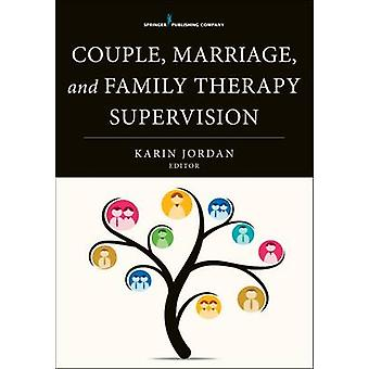 Couple Marriage and Family Therapy Supervision by Edited by Karin Jordan