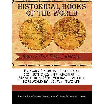 Primära källor historiska samlingar japanen Manchuria 1904 volym jag med förord av T. S. Wentworth av Louis Victor Cordonnier Charles Francis