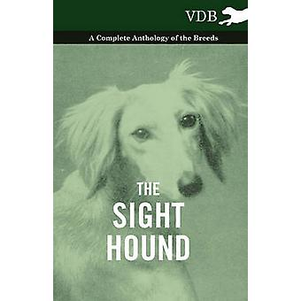 The Sight Hound  A Complete Anthology of the Breeds by Various