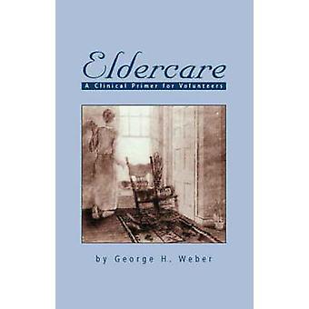 Soins aux personnes âgées A Primer clinique pour les bénévoles de Weber & H. George