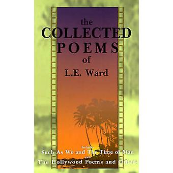The Collected Poems of L. E. Ward The Hollywood Poems and Others by Ward & L. E.