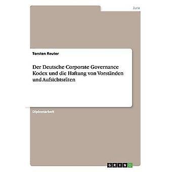 Der Deutsche Corporate Governance Kodex Und Die Haftung von Vorstnden Und Aufsichtsrten von & Torsten Reuter