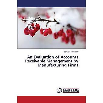 An Evaluation of Accounts Receivable Management by Manufacturing Firms by Namunyu Bonface