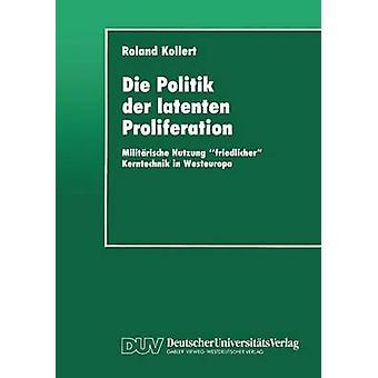 Die Politik der latenten spridning Militrische Nutzung friedlicher Kerntechnik i Westeuropa av Kollert & Roland
