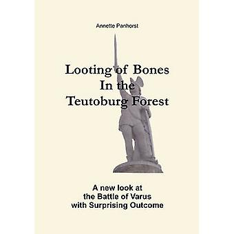 Looting of Bones In the Teutoburg ForestA new look at the Battle of Varus with Surprising Outcome by Panhorst & Annette