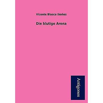 Die Blutige Arena by Blasco Iba Ez & Vicente