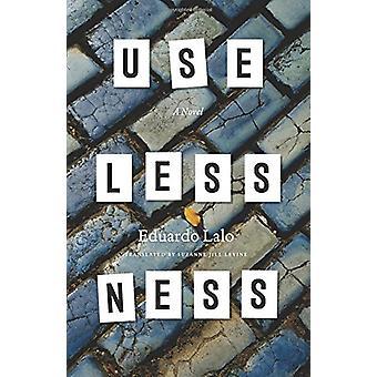 Uselessness by Eduardo Lalo - 9780226207797 Book