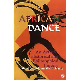 African Dance - An Artistic - Historical and Philosophical Inquiry by