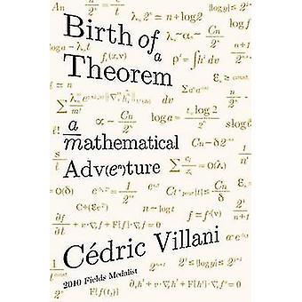 Birth of a Theorem - A Mathematical Adventure by Cedric Villani - Malc