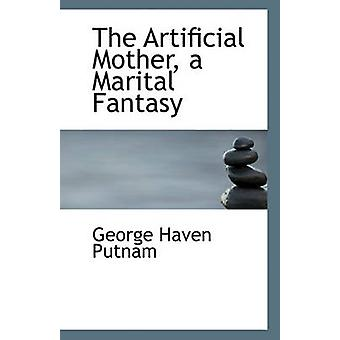 The Artificial Mother - a Marital Fantasy by George Haven Putnam - 97